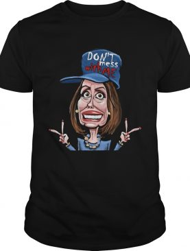 Don't Mess Whit Me Nancy Pelosi Shirt