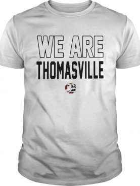 We Are Thomasville Shirt