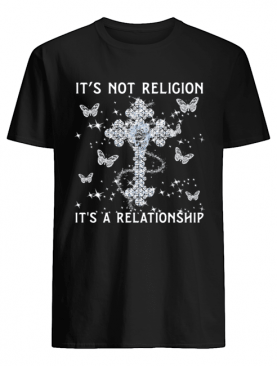 Its Not Religion A Relationship Butterfly shirt