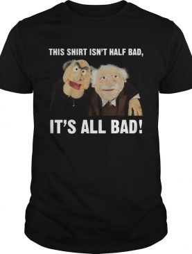 This shirt is't half bad it's all bad shirt