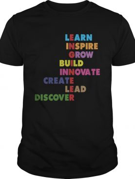 Learn inspire grow build innovate create lead discover shirt