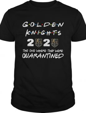 Golden knights 2020 the one where they were quarantineds shirt
