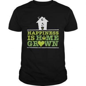 Happiness Is Homegrown  Unisex