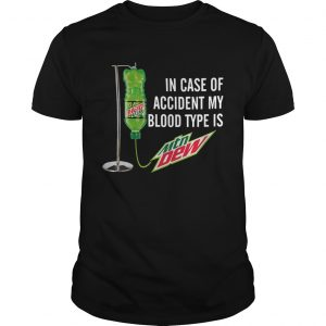 In Case Of Accident My Blood Type Is Mountain Dew  Unisex
