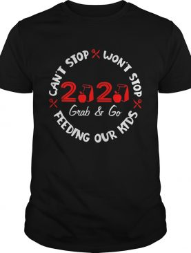 2020 Grab And Go Cant Stop Wont Stop Feeding Our Kids shirt