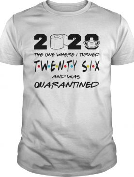 2020 the one where i turned twenty six and was quarantined toilet paper covid19 shirt