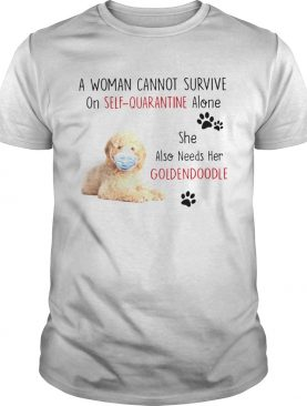 A Woman Cannot Survive On Self Quarantine Alone She Also Needs Her Golden Doodle shirt