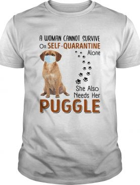 A Woman Cannot Survive On Self Quarantine Alone She Also Needs Her Puggle shirt