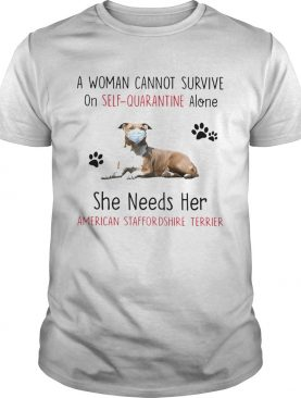 A Woman Cannot Survive On SelfQuarantine Alone She Needs Her American Staffordshire Terrier shirt