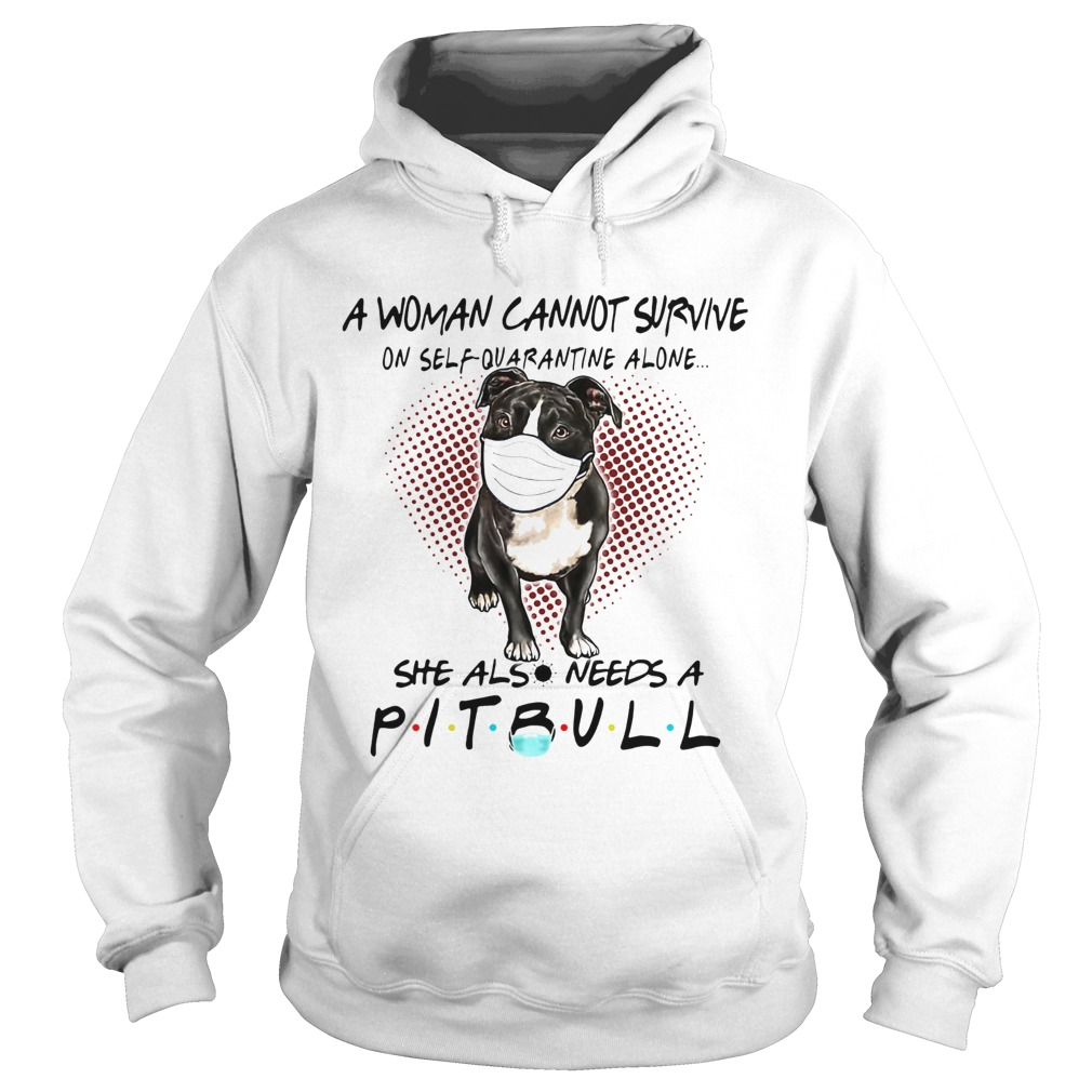 A woman cannot survive on self quarantine alone she also needs Pitbull  Hoodie