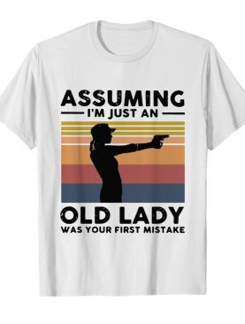 Assuming I'm Just An Old Lady Was Your First Mistake Vintage shirt