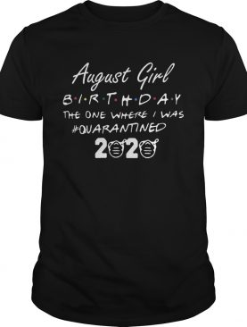 August Girl Birthday The One Where I Was quarantined 2020 shirt