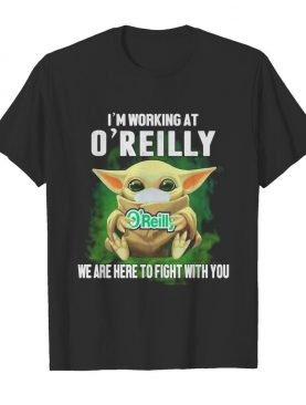 Baby Yoda mask hug I'm working at O'Reilly we are here to fight with you shirt