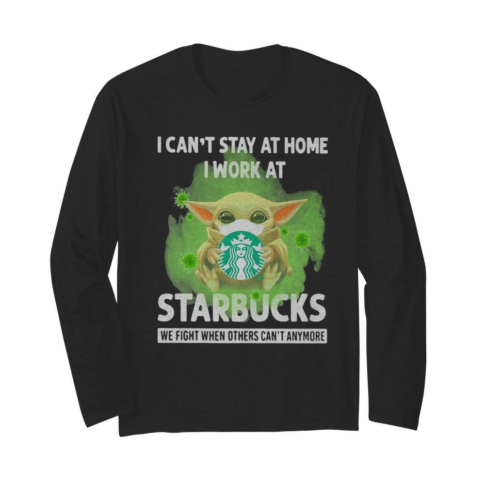 Baby Yoda mask hug I can't stay at home I work at Starbucks we fight when others can't anymore  Long Sleeved T-shirt