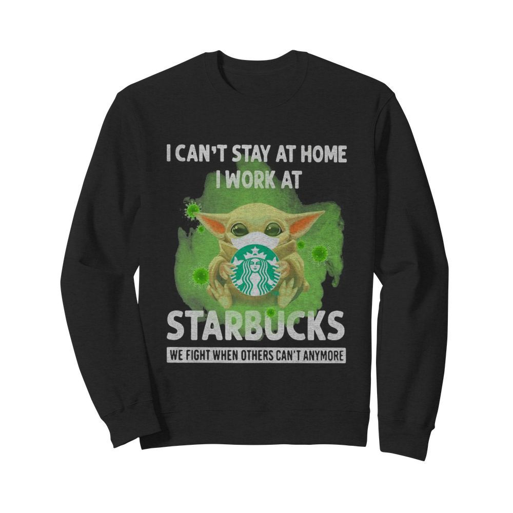 Baby Yoda mask hug I can't stay at home I work at Starbucks we fight when others can't anymore  Unisex Sweatshirt