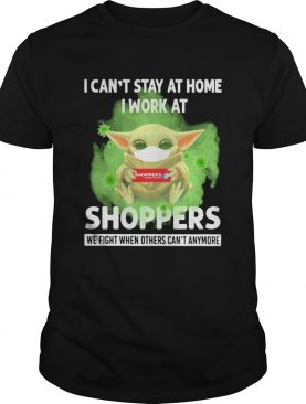 Baby yoda i cant stay at home i work at shoppers we fight when others cant anymore covid19 shirt