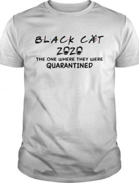 Black Cat 2020 Face Mask The One Where They Were Quarantined Covid19 shirt