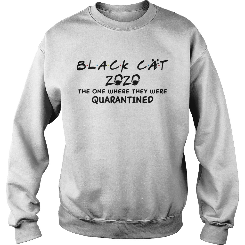 Black Cat 2020 Face Mask The One Where They Were Quarantined Covid19  Sweatshirt