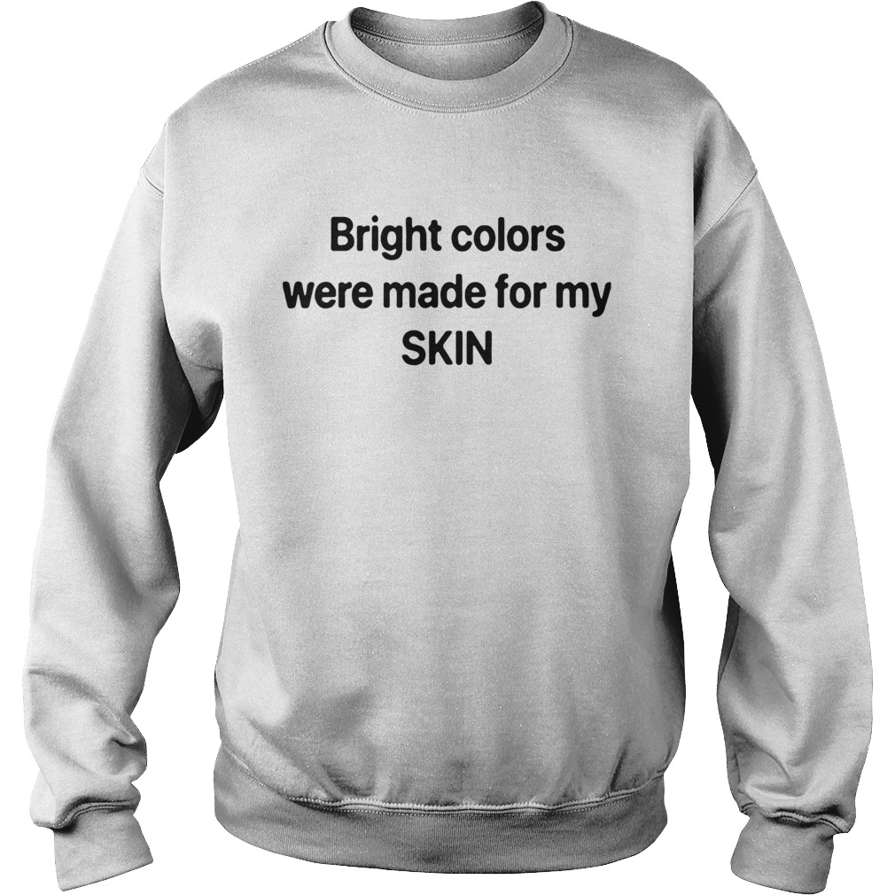 Bright Colors Were Made For My Skin  Sweatshirt