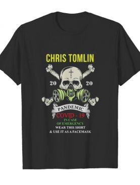 Chris Tomlin Pandemic Covid-19 in case of emergency shirt