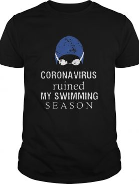 Coronavirus Ruined My Swimming Season shirt