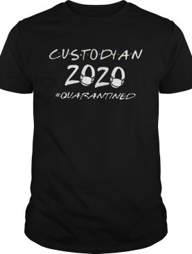 Custodian 2020 Quarantined COVID19 shirt