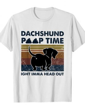 Dachshund poop time ight imma head out vintage shirt