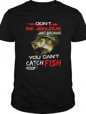 Dont Be Jealous Just Because You Cant Catch Fish Like Sarah shirt