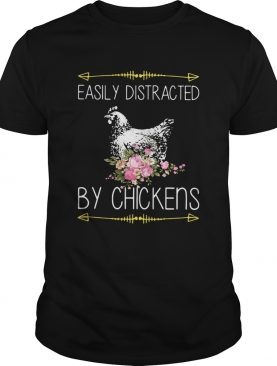 Easily Distracted By Chickens For Chicken Lover shirt