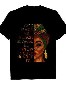 Eyes Woman God Made Me Black Because He Knew I Could Handle It shirt