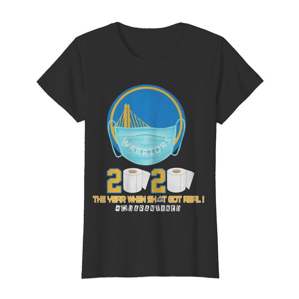 Golden state warriors 2020 the year when shit got real quarantined toilet paper mask covid-19  Classic Women's T-shirt