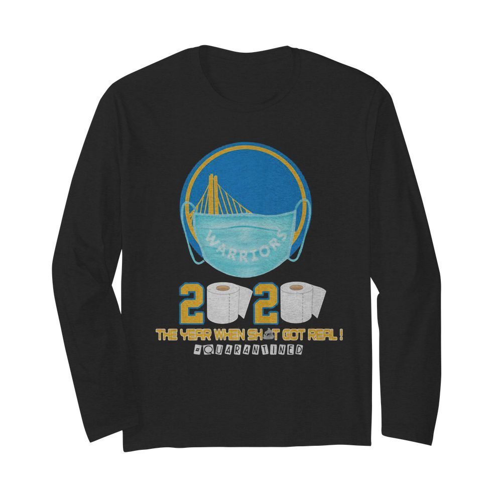 Golden state warriors 2020 the year when shit got real quarantined toilet paper mask covid-19  Long Sleeved T-shirt