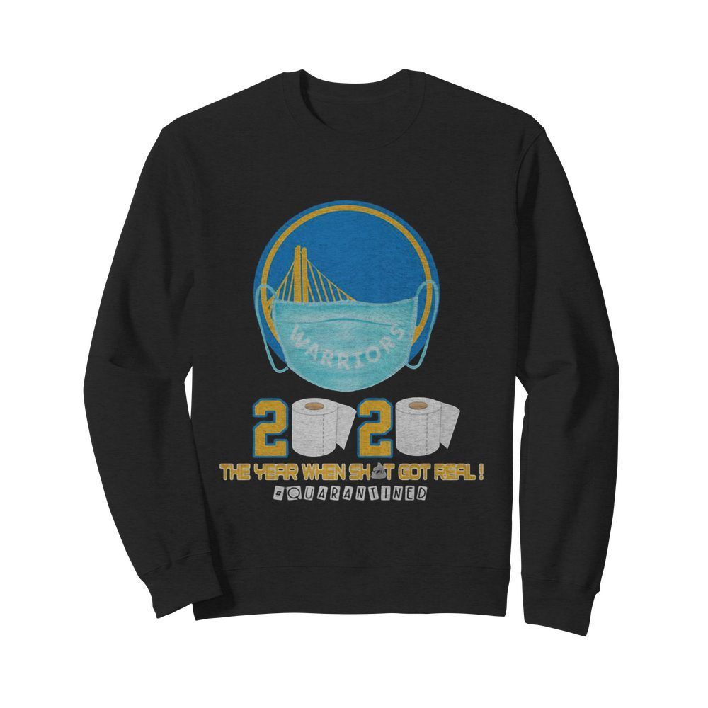 Golden state warriors 2020 the year when shit got real quarantined toilet paper mask covid-19  Unisex Sweatshirt