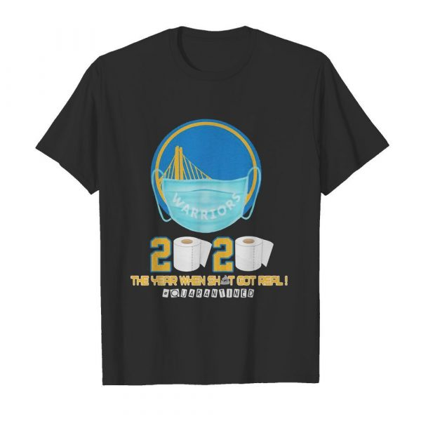 Golden state warriors 2020 the year when shit got real quarantined toilet paper mask covid-19 shirt