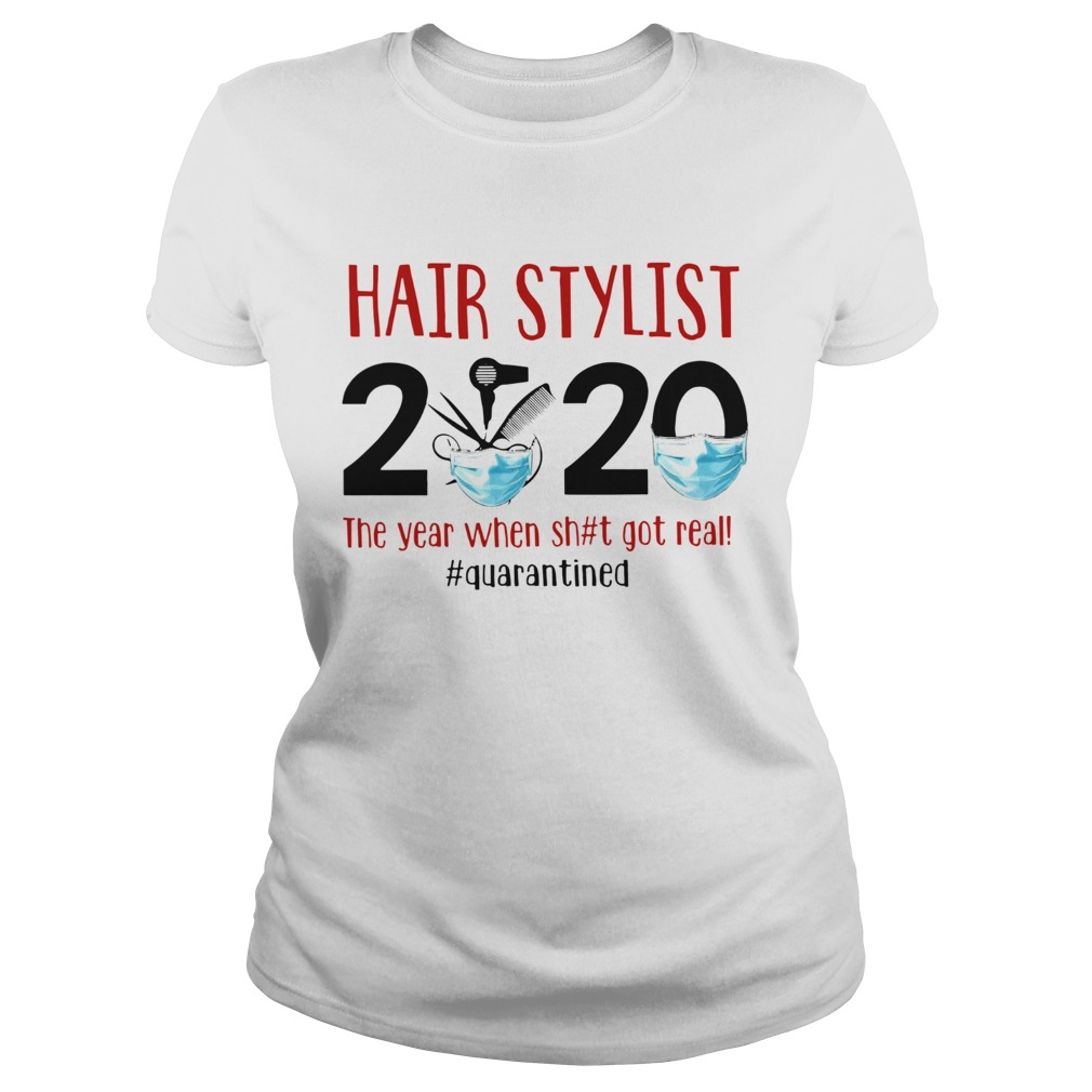 Hair Stylist 2020 The Year When Shit Got Real Quarantined  Classic Ladies