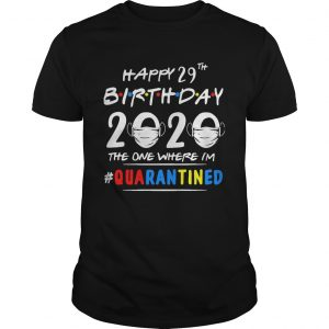 Happy 29th birthday 2020 mask the one where Im quarantined shirt