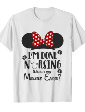 I'm done nursing where's my mouse ears Mickey shirt