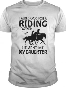 I Asked God For A Riding Partner He Sent Me My Daughter shirt