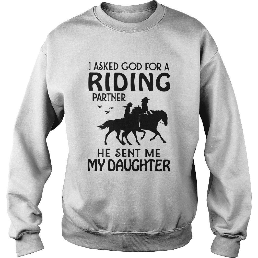 I Asked God For A Riding Partner He Sent Me My Daughter  Sweatshirt