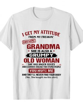 I Get My Attitude From My Freakin' Awesome Grandma She Is Also A Grumpy Woman shirt