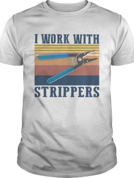 I Work With Strippers Vintage shirt