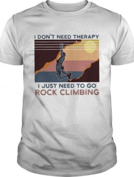 I dont need therapy I just need to go rock climbing vintage shirt