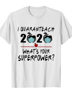 I quaranteach 2020 what's your superpower apple mask covid-19 shirt