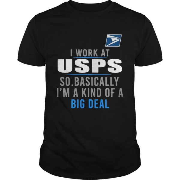 I work at USPS so basically Im a kind of a big deal shirt