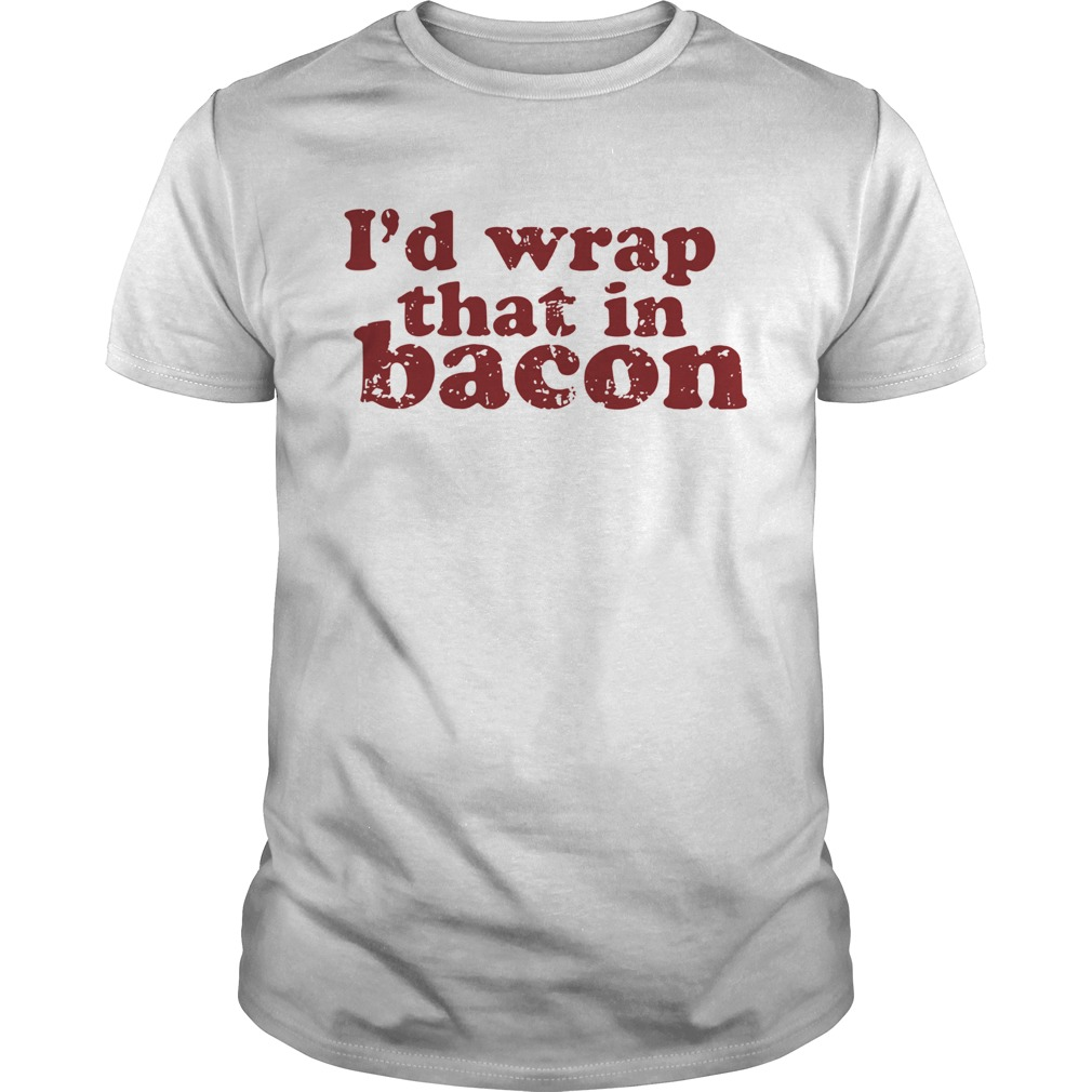 Id Wrap That In Bacon  Unisex