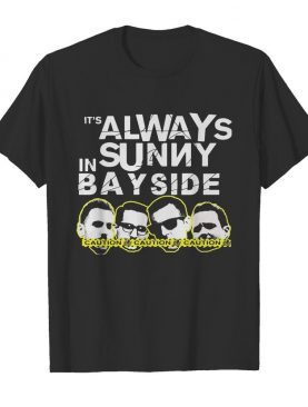 It's always sunny in bay side caution shirt