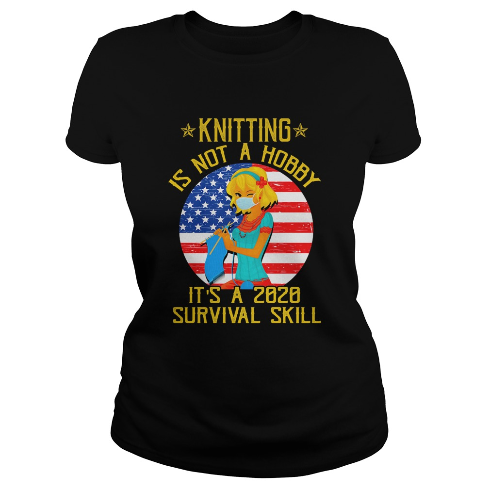 Knitting is not hobby its a 2020 survival skill American flag veteran  Classic Ladies