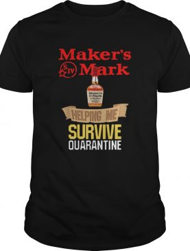 Makers Mark helping me survive quarantine shirt