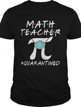 Math teacher pi mask quarantined shirt
