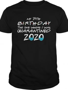 My 34th Birthday The One Where I Was Quarantined 2020 shirt
